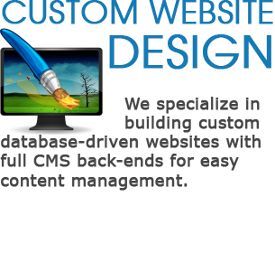 Custom Website Design - We specialize in building custom database-driven websites with full CMS back-ends for easy content management.